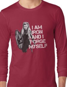 Lagertha: I am Iron and I forge myself Long Sleeve T-Shirt