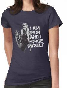 Lagertha: I am Iron and I forge myself Womens Fitted T-Shirt