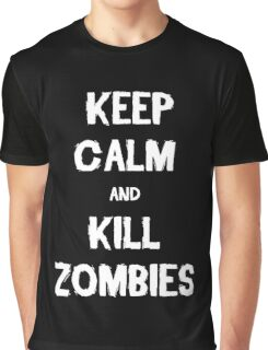 Keep Calm and Kill Zombies Graphic T-Shirt