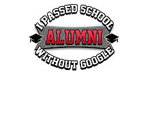 I passed school without google. Alumni. Photographic Print