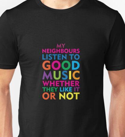 Neighbors Listen to Good Music Unisex T-Shirt