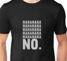 Ha Ha Ha No. Unisex T-Shirt