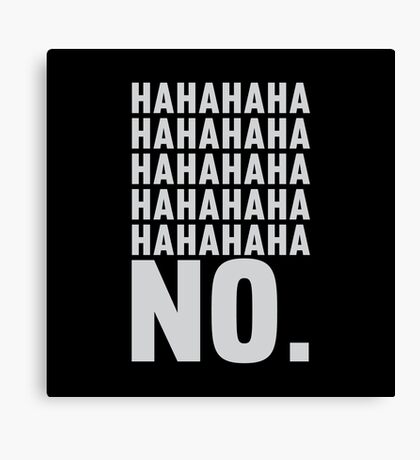 Ha Ha Ha No. Canvas Print