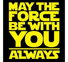 May The Force Be With You Always Photographic Print