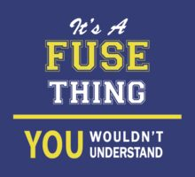 It's A FUSE thing, you wouldn't understand !! by satro