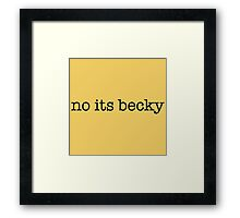 no its becky Framed Print