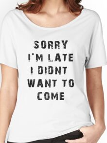 Sorry, I'm Late Women's Relaxed Fit T-Shirt
