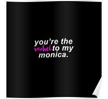 You're the Rachel to my Monica (White Letters) Poster