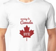 Moving to Canada, BYE Unisex T-Shirt