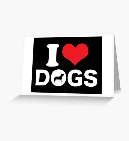 Cute Funny I Love DOGS Greeting Card