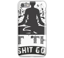Let That Shit Go - YOGA iPhone Case/Skin