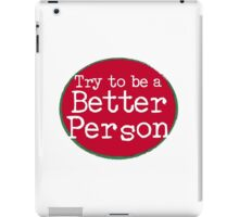 Try to be a Better Person iPad Case/Skin