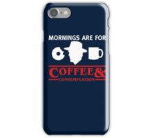 Mornings are for Coffee and contemplation T-shirt iPhone Case/Skin