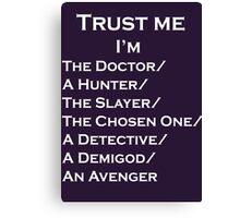 Trust Me, I'm ______ Canvas Print