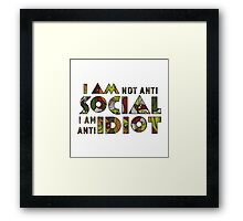 I am not anti social i am anti idiot. Framed Print
