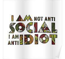 I am not anti social i am anti idiot. Poster