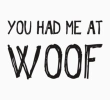 You Had Me at Woof Baby Tee