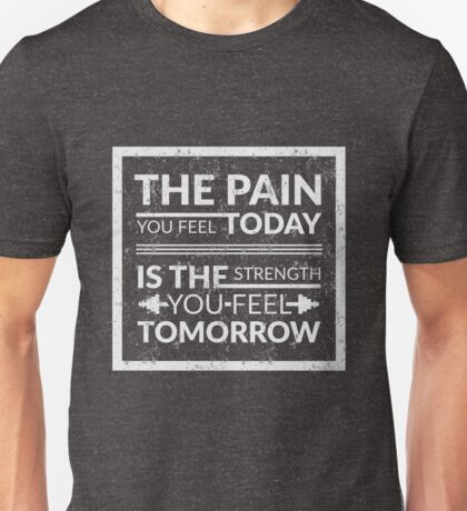 The Pain You Feel Today Is The Strength You Feel Tomorrow Unisex T-Shirt