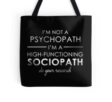 I'm not a Psychopath, I'm a High-functioning Sociopath - Do your research (White lettering) Tote Bag