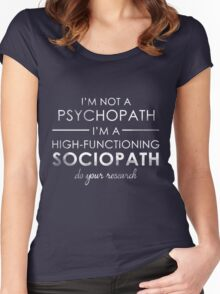 I'm not a Psychopath, I'm a High-functioning Sociopath - Do your research (White lettering) Women's Fitted Scoop T-Shirt
