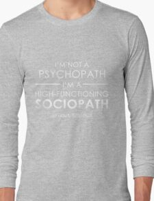 I'm not a Psychopath, I'm a High-functioning Sociopath - Do your research (White lettering) Long Sleeve T-Shirt