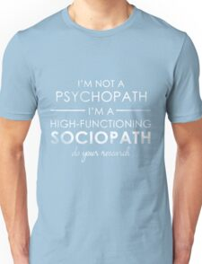 I'm not a Psychopath, I'm a High-functioning Sociopath - Do your research (White lettering) Unisex T-Shirt