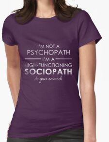 I'm not a Psychopath, I'm a High-functioning Sociopath - Do your research (White lettering) Womens T-Shirt