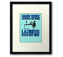 Hard work pays off in the future. Laziness pays off now. Framed Print