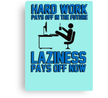 Hard work pays off in the future. Laziness pays off now. Canvas Print