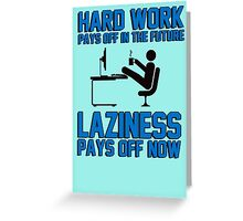 Hard work pays off in the future. Laziness pays off now. Greeting Card