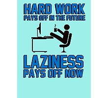 Hard work pays off in the future. Laziness pays off now. Photographic Print