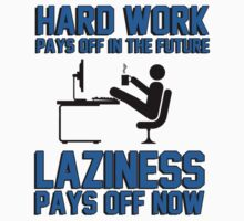 Hard work pays off in the future. Laziness pays off now. by King84