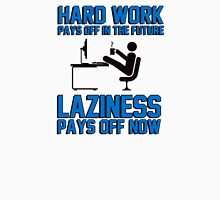 Hard work pays off in the future. Laziness pays off now. Unisex T-Shirt