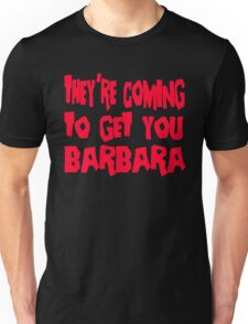 They're Coming To Get You Barbara - Day Of The Dead Unisex T-Shirt