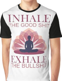 Inhale the good shit - exhale the bullshit T-SHIRT Graphic T-Shirt