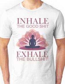 Inhale the good shit - exhale the bullshit T-SHIRT Unisex T-Shirt