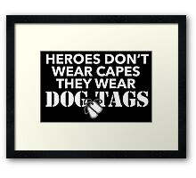 Cool Military Limited Edition 'Heroes Don't Wear Capes, They Wear Dog Tags' T-Shirt Framed Print