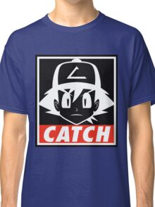 You MUST Catch Them All Classic T-Shirt