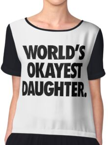 WORLD'S OKAYEST DAUGHTER Chiffon Top