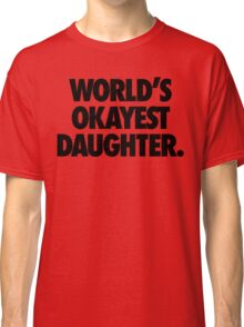 WORLD'S OKAYEST DAUGHTER Classic T-Shirt