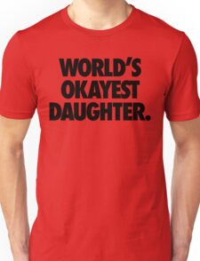 WORLD'S OKAYEST DAUGHTER Unisex T-Shirt