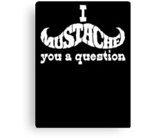 I mustache you a question (white) Canvas Print