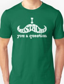 I mustache you a question (white) T-Shirt