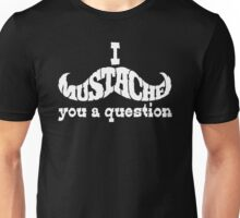 I mustache you a question (white) Unisex T-Shirt