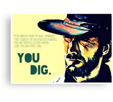 You dig. Canvas Print