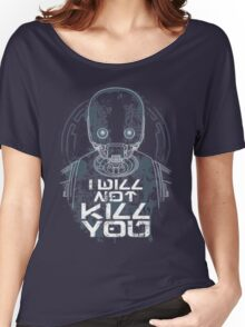 i will not kill you Women's Relaxed Fit T-Shirt