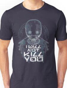 i will not kill you Unisex T-Shirt