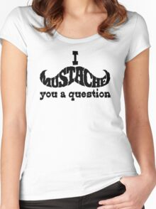 I mustache you a question (black) Women's Fitted Scoop T-Shirt