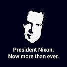 President Nixon - Now More Than Ever by warishellstore