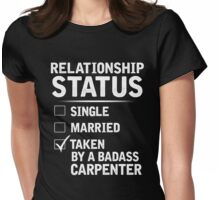 Relationship Status Taken By A Badass Carpenter Womens Fitted T-Shirt
